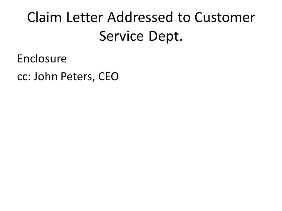 Claim Letter Addressed to Customer Service Dept. Enclosure cc: John Peters, CEO