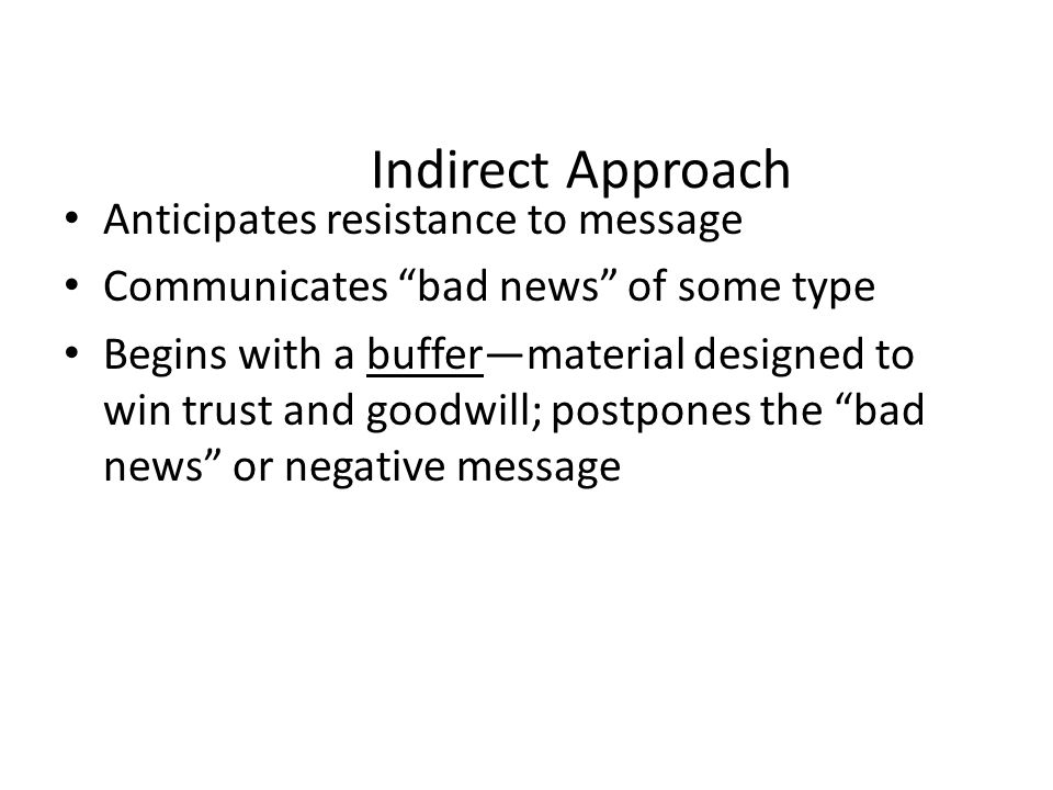 """Indirect Approach Anticipates resistance to message Communicates """"bad news"""" of some type Begins with a buffer—material designed to win trust and goodw"""