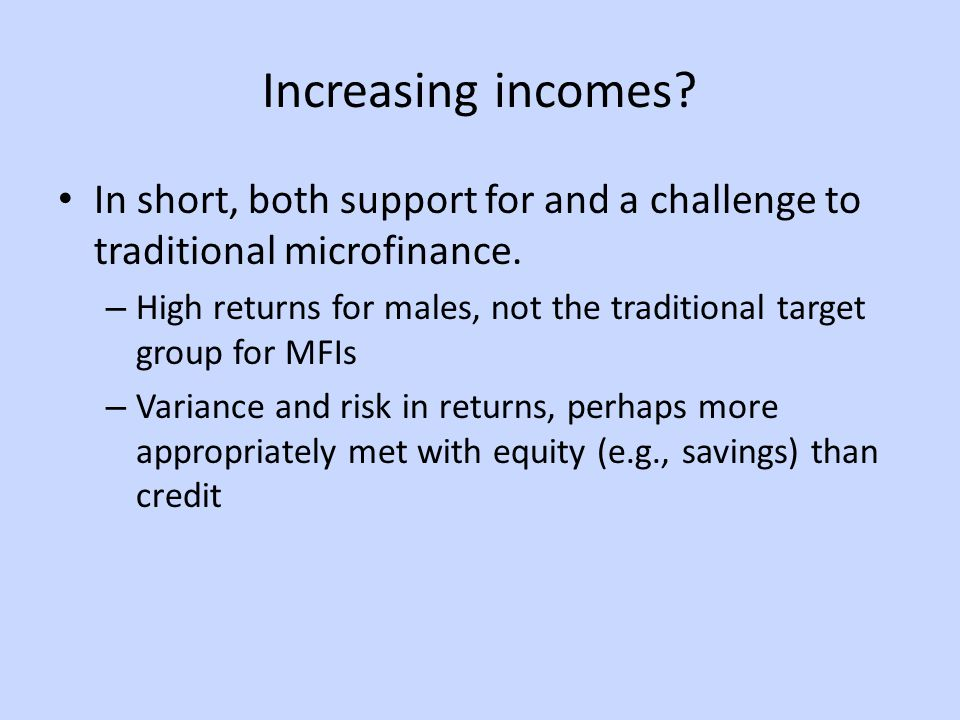 Increasing incomes. In short, both support for and a challenge to traditional microfinance.