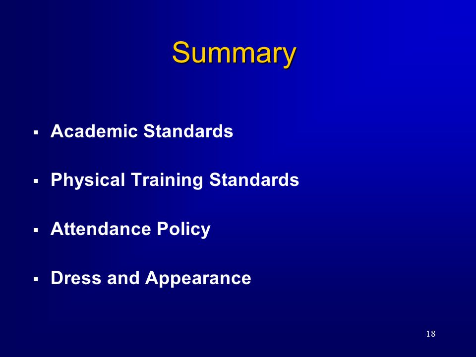 18 Summary  Academic Standards  Physical Training Standards  Attendance Policy  Dress and Appearance