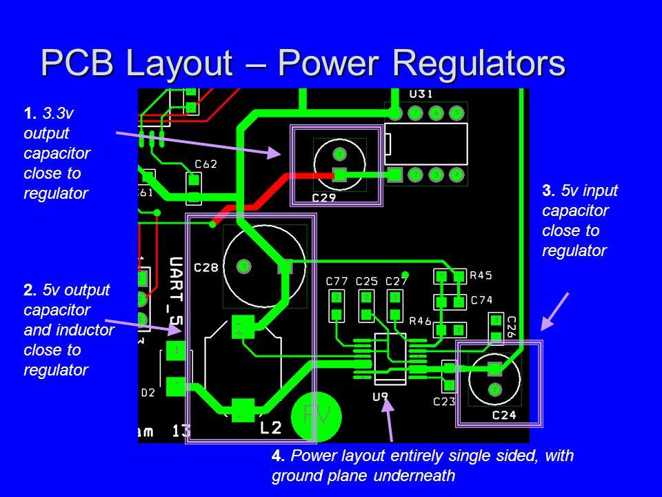 PCB Layout – Power Regulators 1. 3.3v output capacitor close to regulator 2.