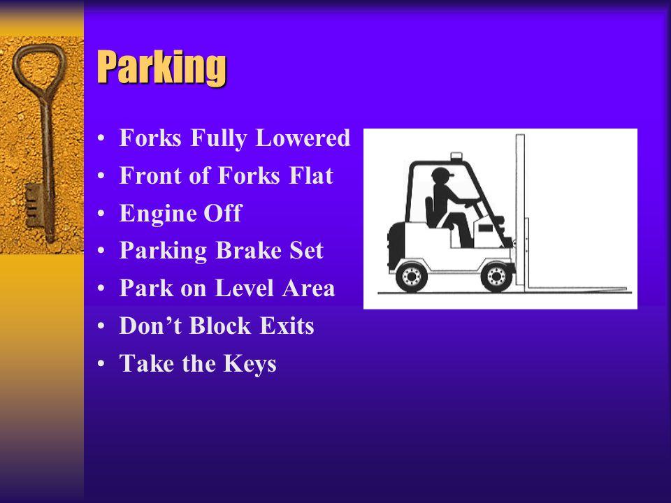 Parking Forks Fully Lowered Front of Forks Flat Engine Off Parking Brake Set Park on Level Area Don't Block Exits Take the Keys
