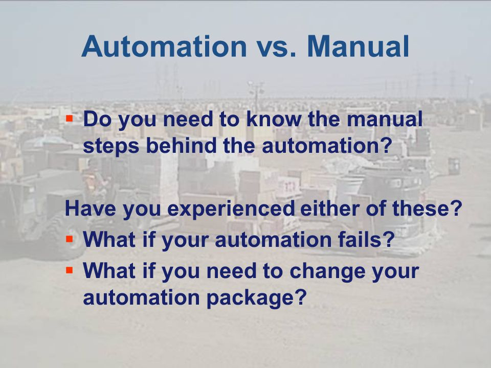 Automation vs. Manual  Do you need to know the manual steps behind the automation.
