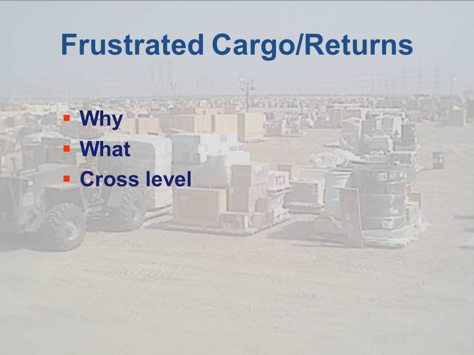 Frustrated Cargo/Returns  Why  What  Cross level