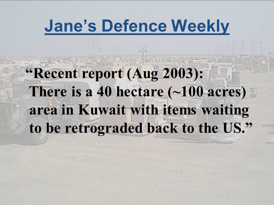 Jane's Defence Weekly Recent report (Aug 2003): There is a 40 hectare (~100 acres) area in Kuwait with items waiting to be retrograded back to the US.
