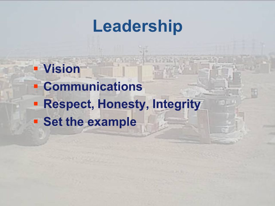 Leadership  Vision  Communications  Respect, Honesty, Integrity  Set the example
