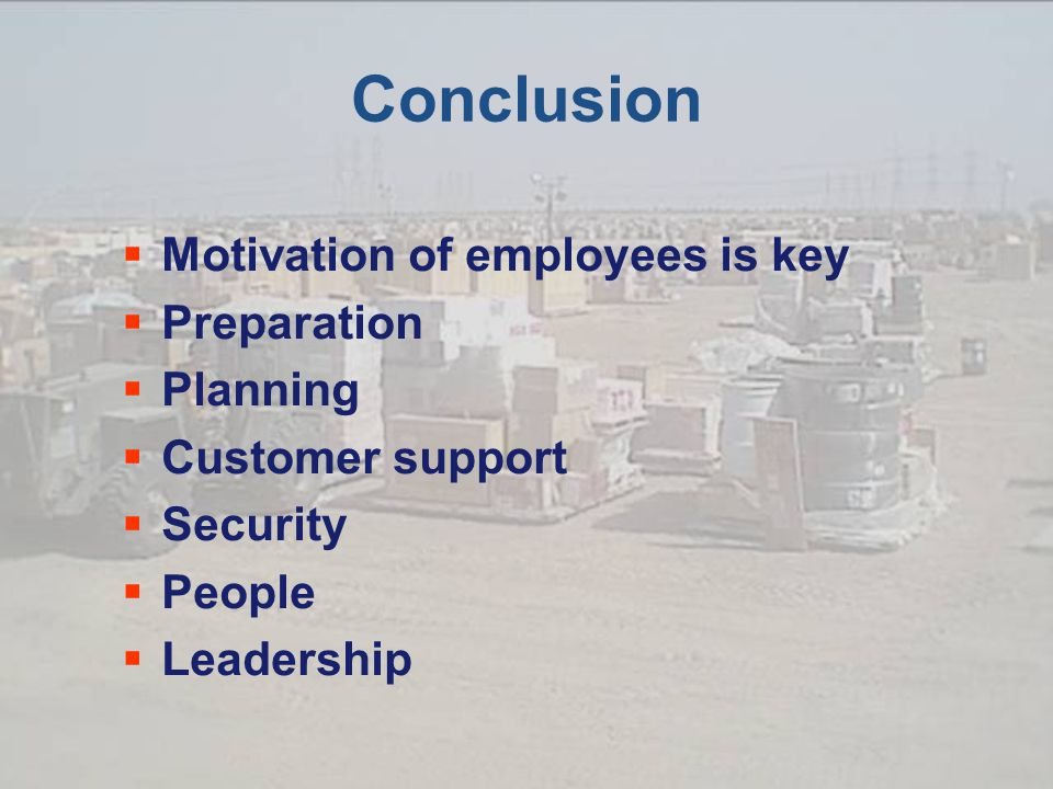 Conclusion  Motivation of employees is key  Preparation  Planning  Customer support  Security  People  Leadership