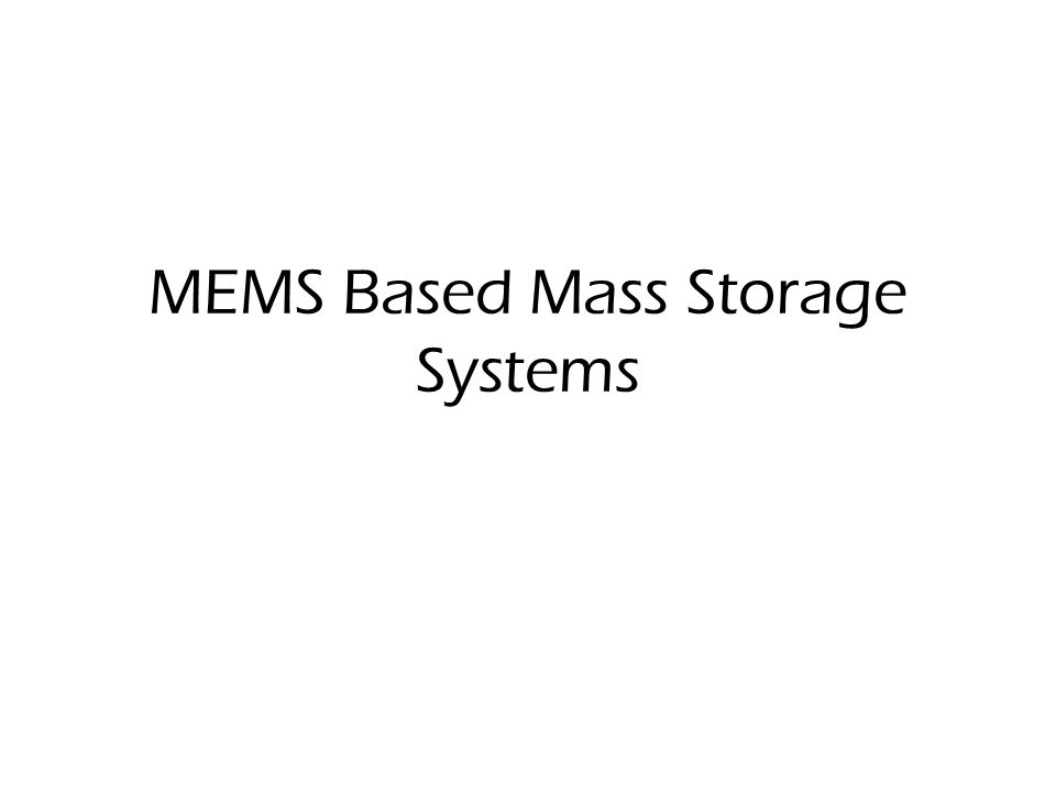 MEMS Based Mass Storage Systems