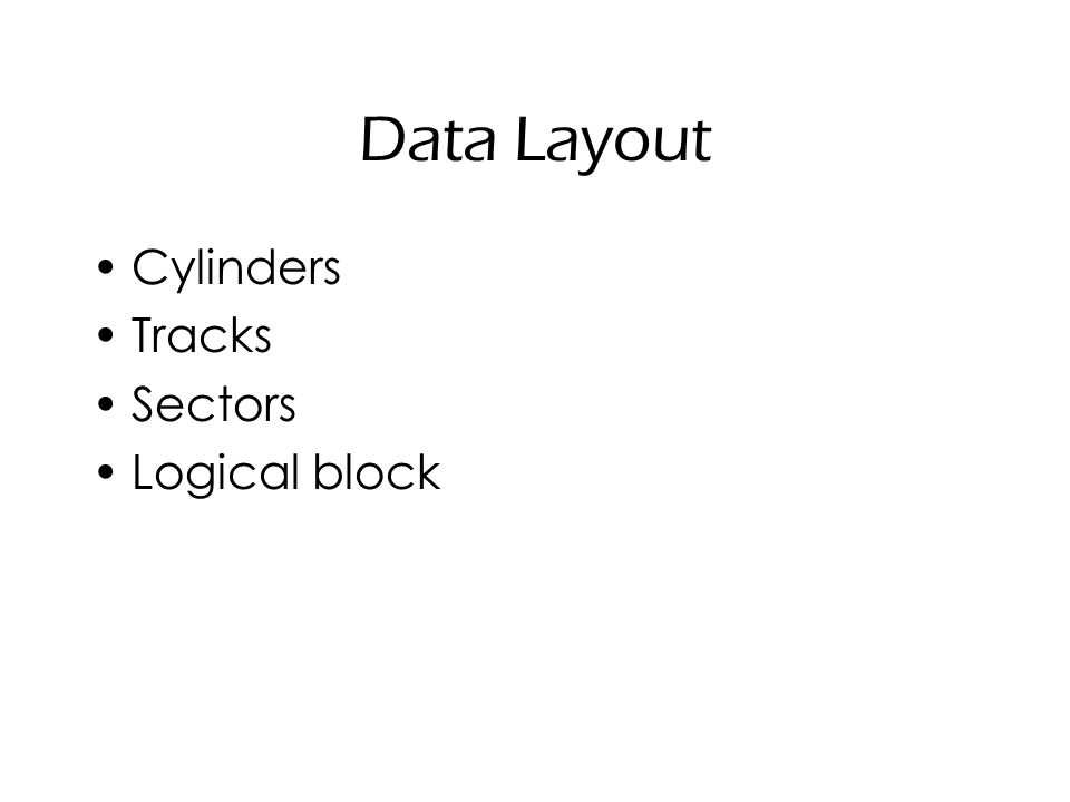 Data Layout Cylinders Tracks Sectors Logical block