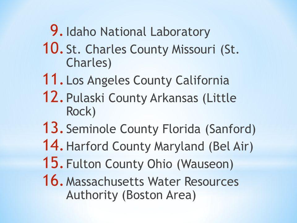 9. Idaho National Laboratory 10. St. Charles County Missouri (St. Charles) 11. Los Angeles County California 12. Pulaski County Arkansas (Little Rock)