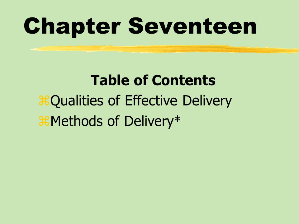 Chapter Seventeen Table of Contents zQualities of Effective Delivery zMethods of Delivery*