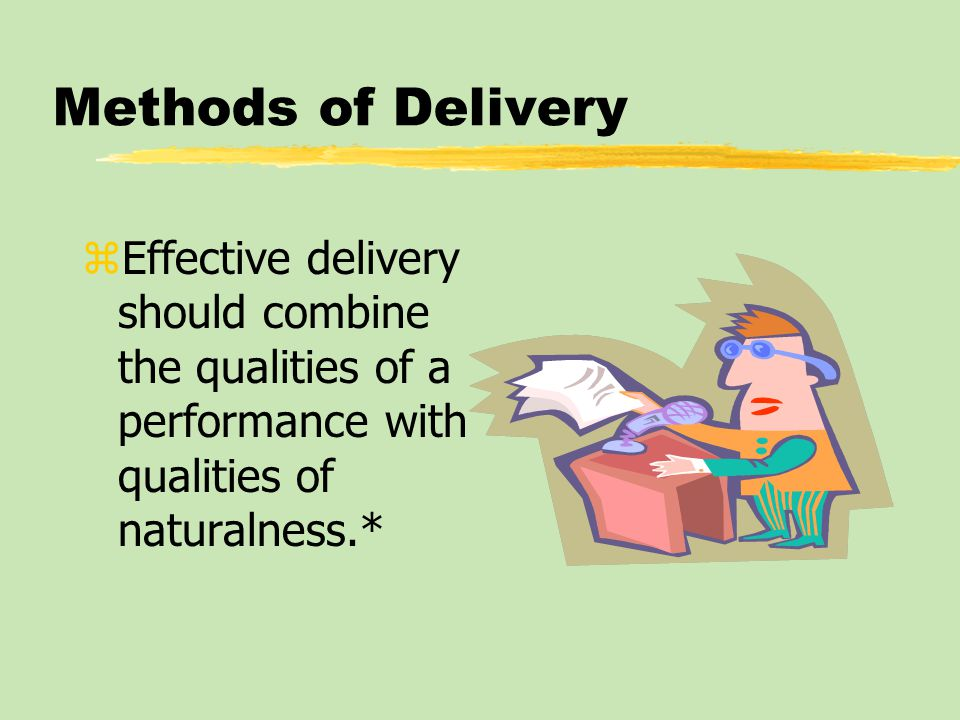 Methods of Delivery zEffective delivery should combine the qualities of a performance with qualities of naturalness.*