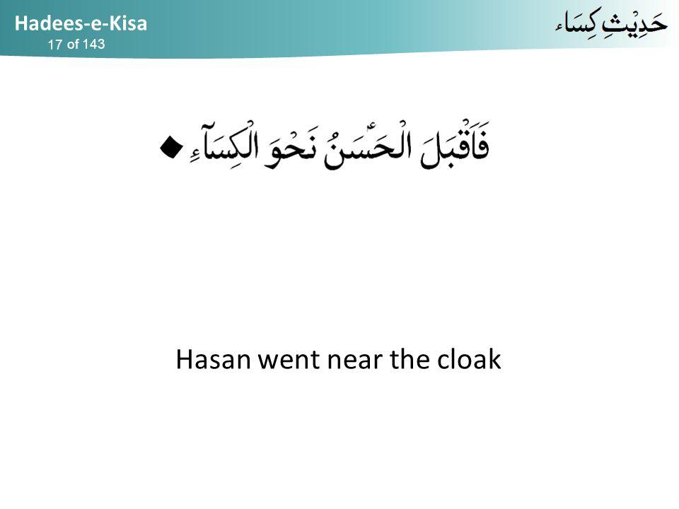 Hadees-e-Kisa of 143 Hasan went near the cloak 17
