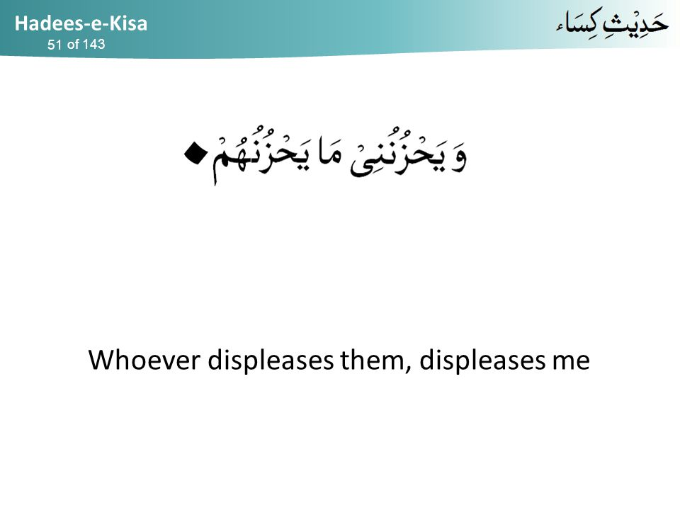 Hadees-e-Kisa of 143 Whoever displeases them, displeases me 51