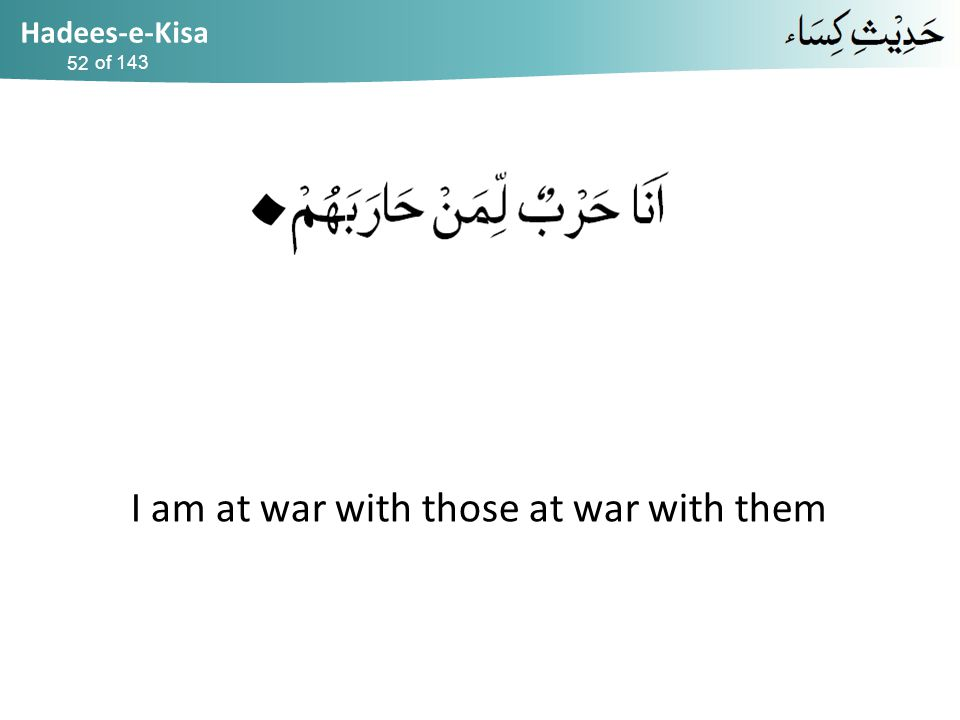 Hadees-e-Kisa of 143 I am at war with those at war with them 52