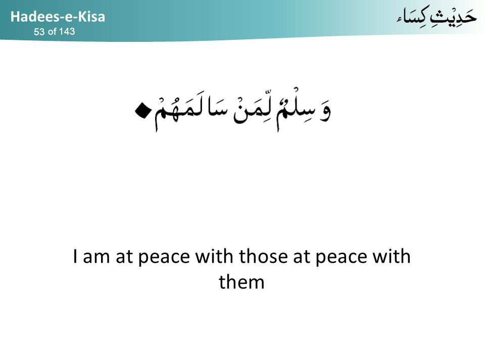 Hadees-e-Kisa of 143 I am at peace with those at peace with them 53