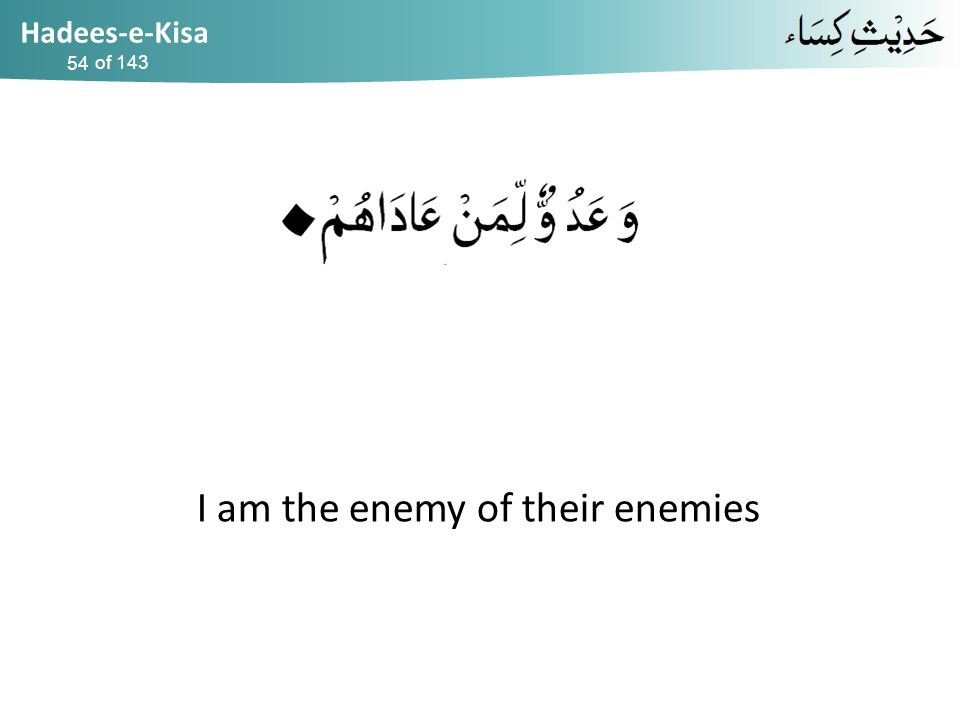 Hadees-e-Kisa of 143 I am the enemy of their enemies 54