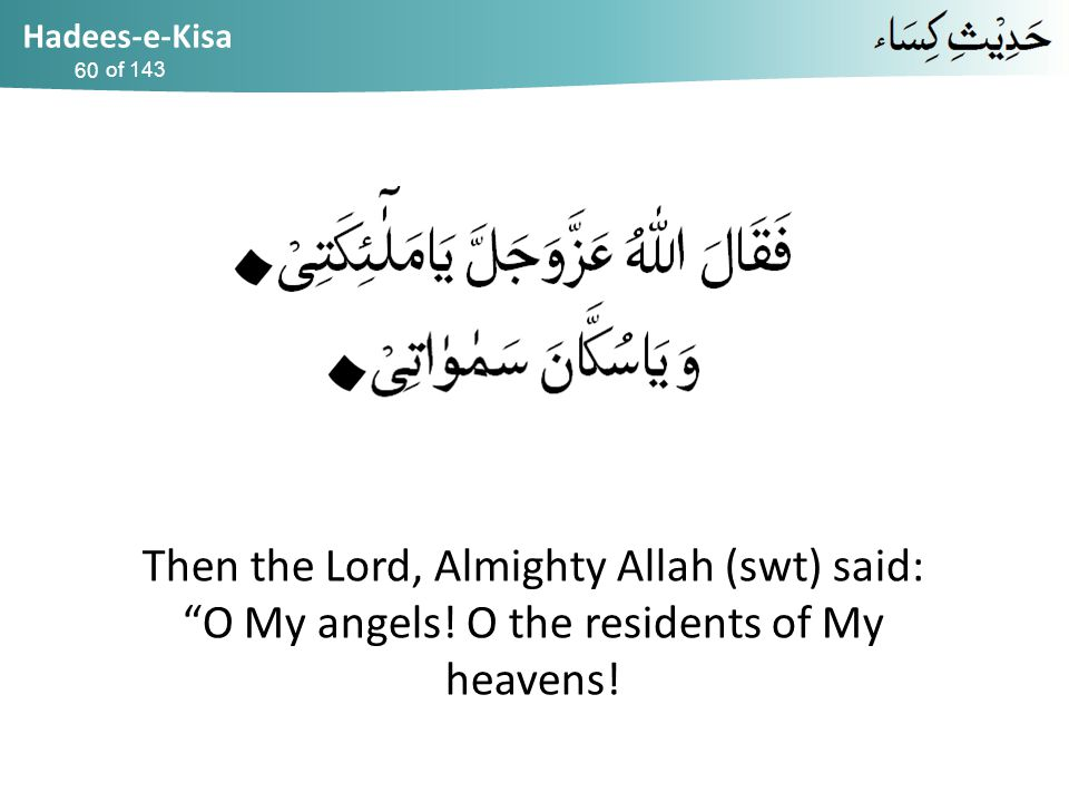 Hadees-e-Kisa of 143 Then the Lord, Almighty Allah (swt) said: O My angels.