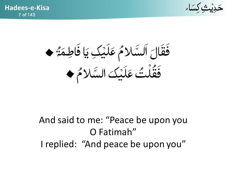 Hadees-e-Kisa of 143 And said to me: Peace be upon you O Fatimah I replied: And peace be upon you 7
