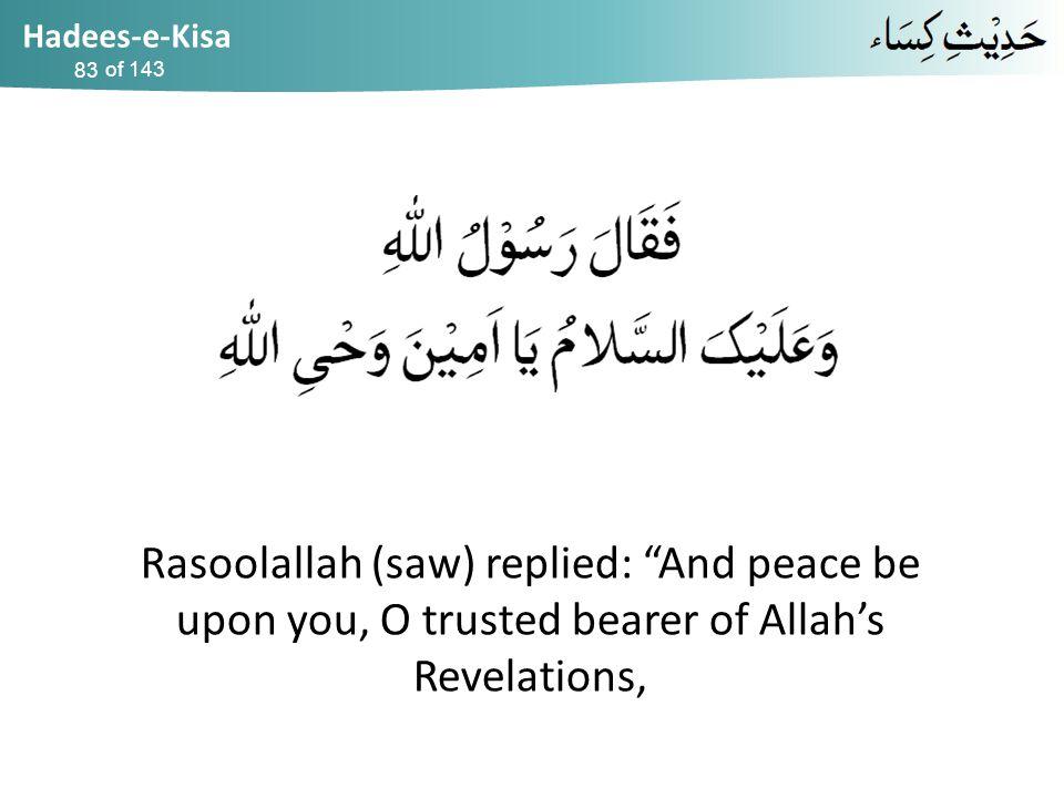 "Hadees-e-Kisa of 143 Rasoolallah (saw) replied: ""And peace be upon you, O trusted bearer of Allah's Revelations, 83"