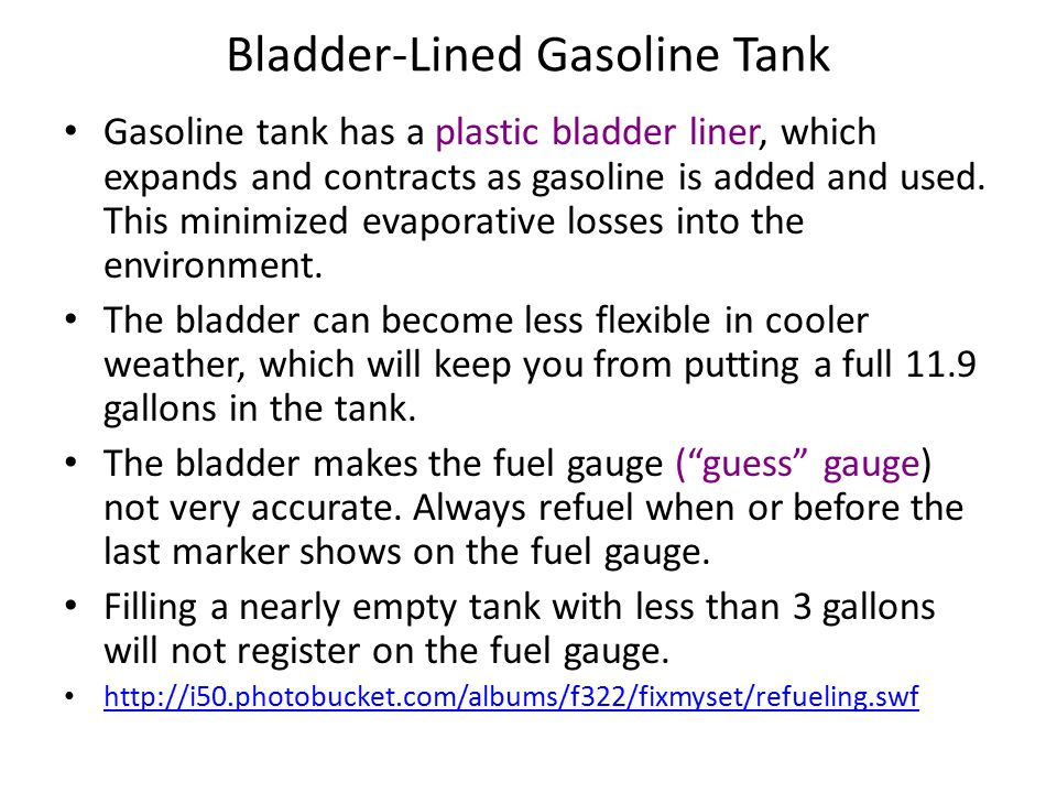 Bladder-Lined Gasoline Tank Gasoline tank has a plastic bladder liner, which expands and contracts as gasoline is added and used.