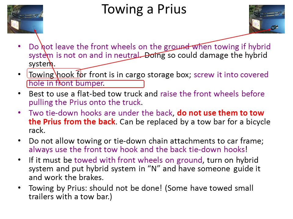 Towing a Prius Do not leave the front wheels on the ground when towing if hybrid system is not on and in neutral.