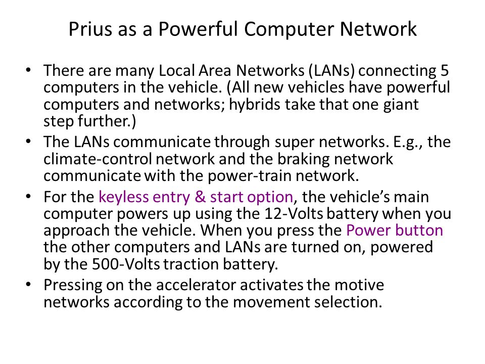 Prius as a Powerful Computer Network There are many Local Area Networks (LANs) connecting 5 computers in the vehicle.