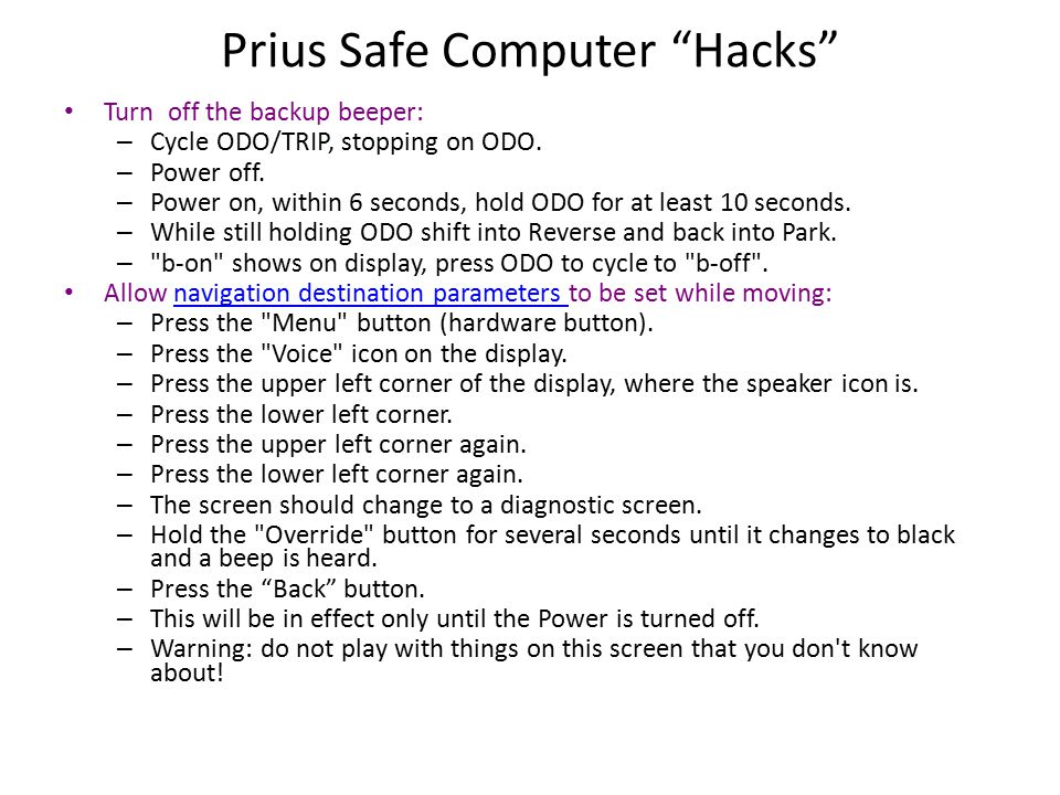 Prius Safe Computer Hacks Turn off the backup beeper: – Cycle ODO/TRIP, stopping on ODO.