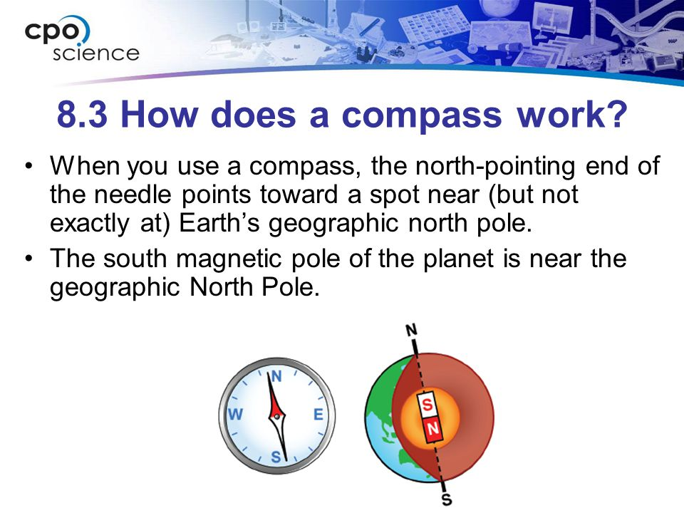 8.3 How does a compass work? When you use a compass, the north-pointing end of the needle points toward a spot near (but not exactly at) Earth's geogr