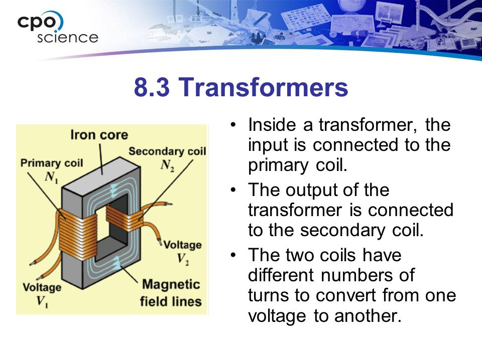 8.3 Transformers Inside a transformer, the input is connected to the primary coil. The output of the transformer is connected to the secondary coil. T