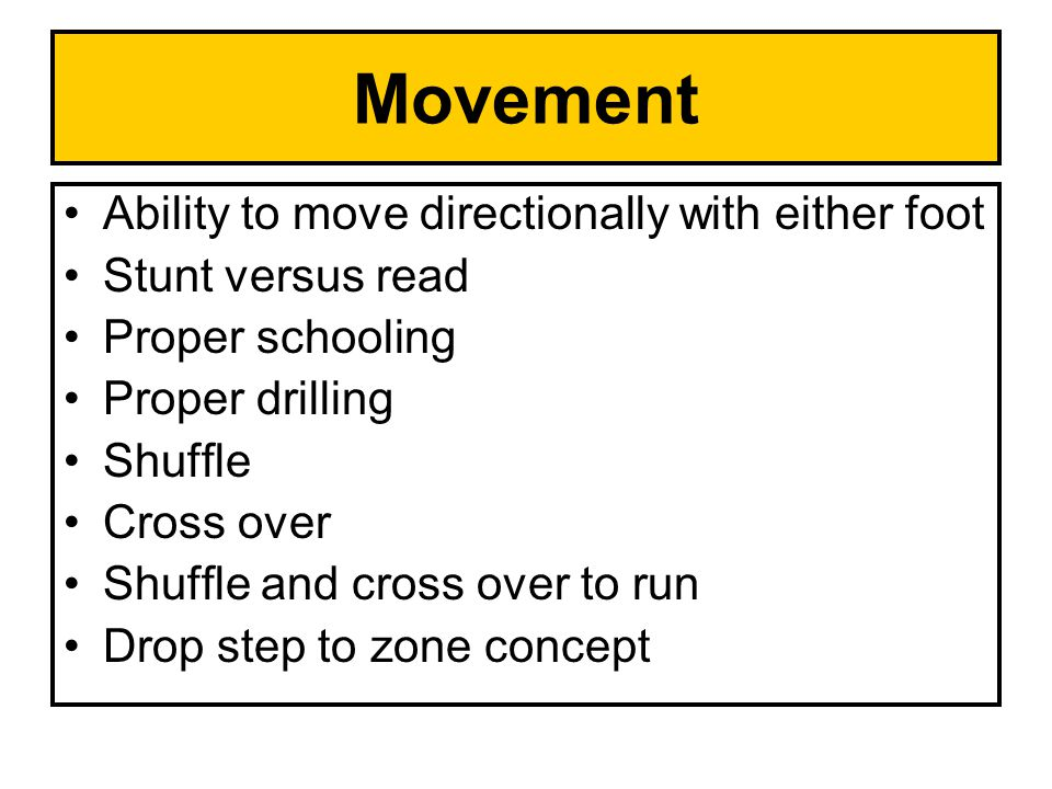 Ability to move directionally with either foot Stunt versus read Proper schooling Proper drilling Shuffle Cross over Shuffle and cross over to run Drop step to zone concept