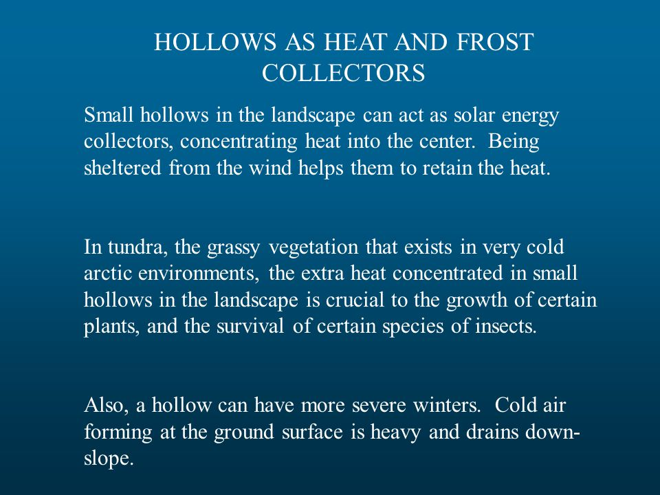 HOLLOWS AS HEAT AND FROST COLLECTORS Small hollows in the landscape can act as solar energy collectors, concentrating heat into the center. Being shel