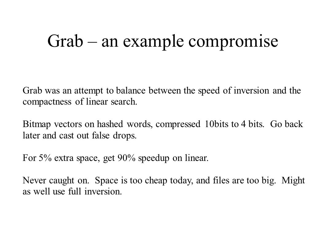 Grab – an example compromise Grab was an attempt to balance between the speed of inversion and the compactness of linear search. Bitmap vectors on has