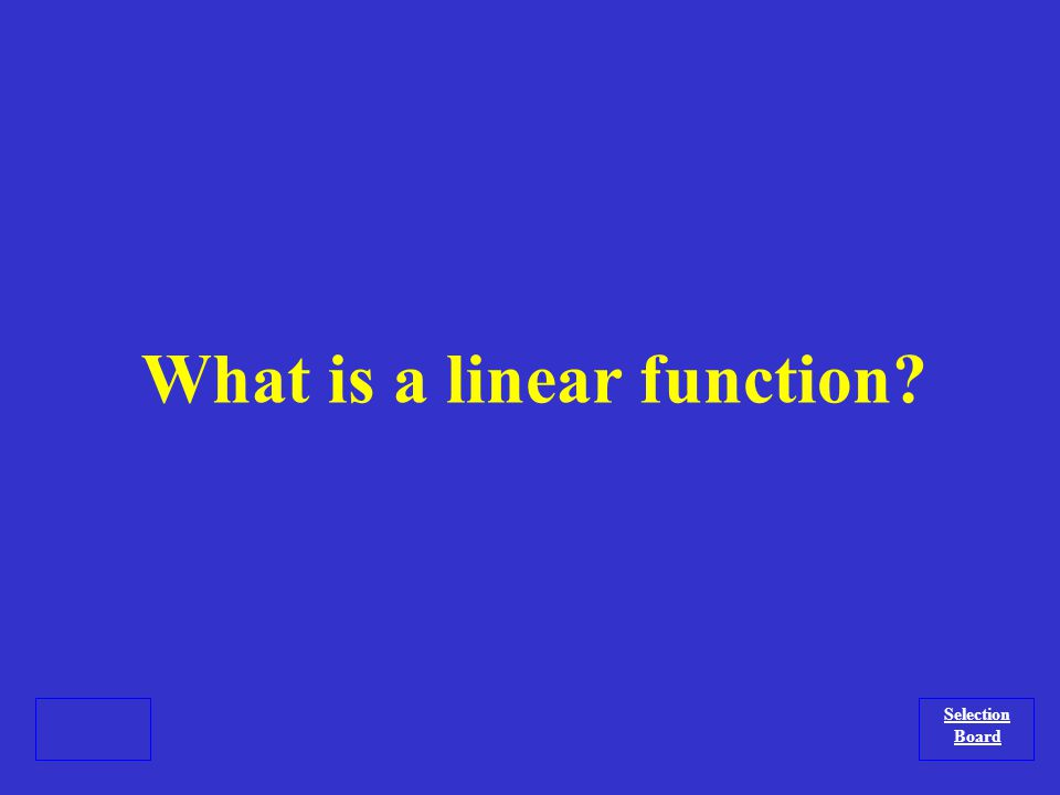 A function represented by a line. Selection Board
