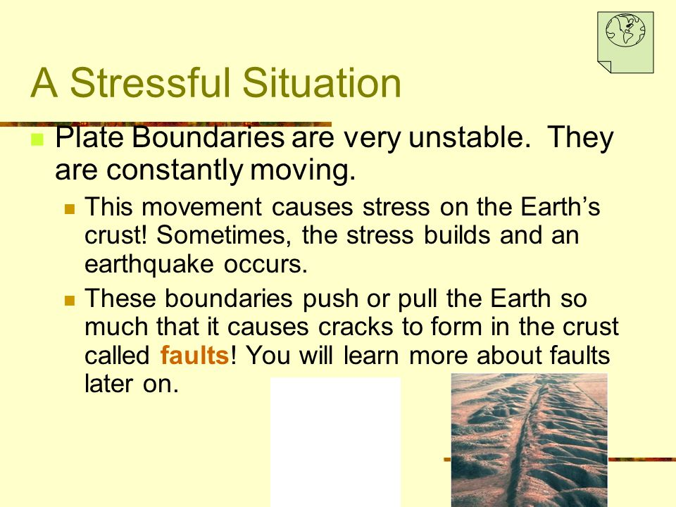 A Stressful Situation Plate Boundaries are very unstable.