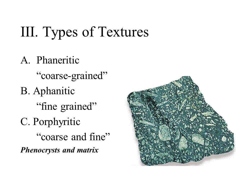 III. Types of Textures A.Phaneritic coarse-grained B.