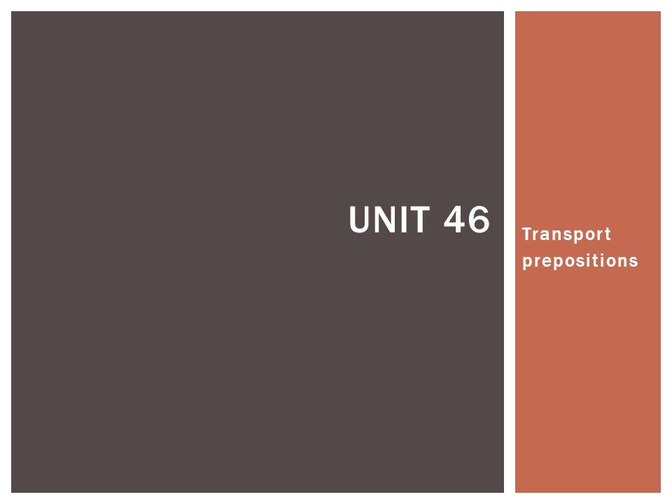 Transport prepositions UNIT 46