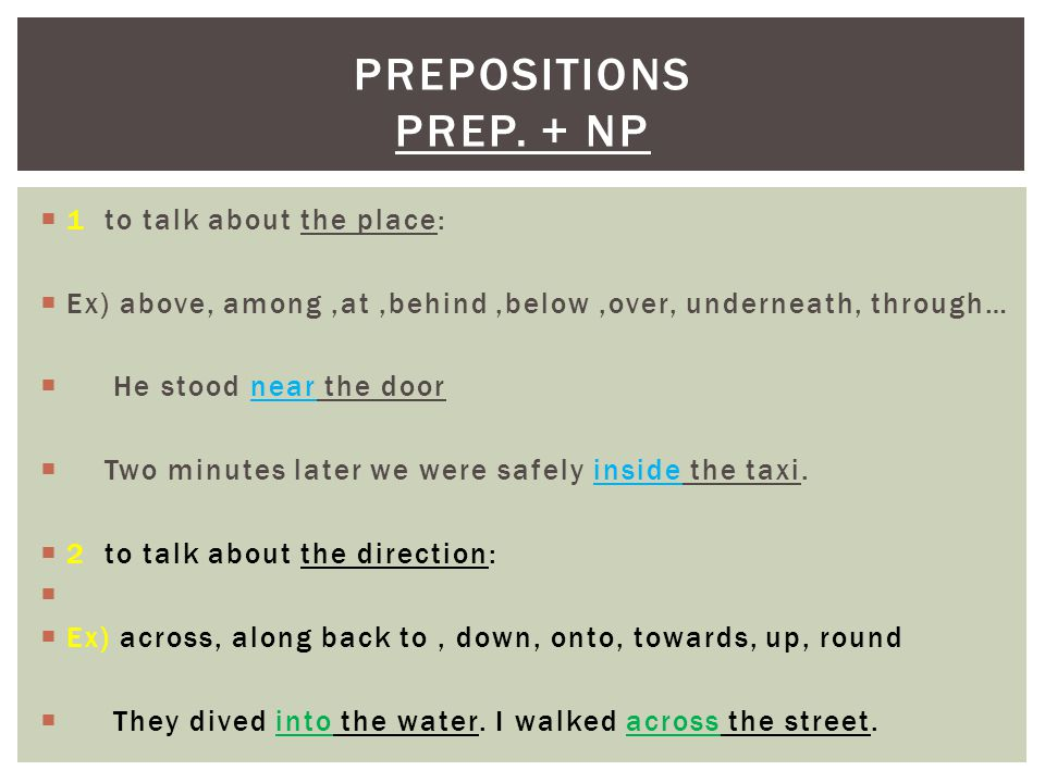  3 Many prepositions can be used both for place and direction.