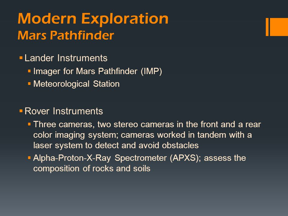 Modern Exploration Mars Pathfinder  Lander Instruments  Imager for Mars Pathfinder (IMP)  Meteorological Station  Rover Instruments  Three camera