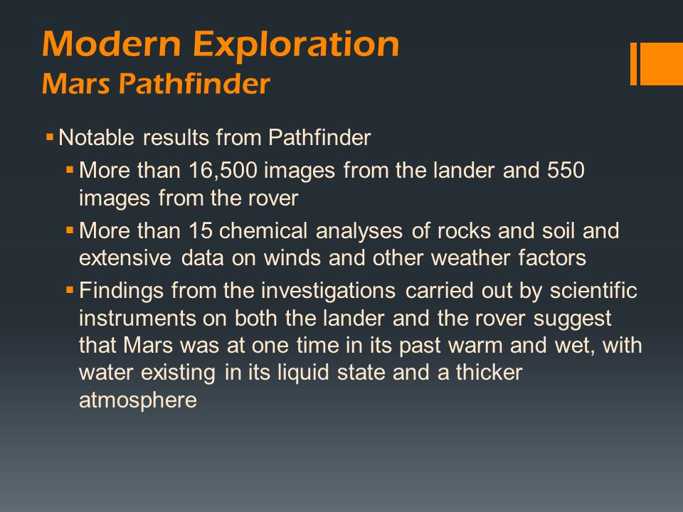  Notable results from Pathfinder  More than 16,500 images from the lander and 550 images from the rover  More than 15 chemical analyses of rocks an