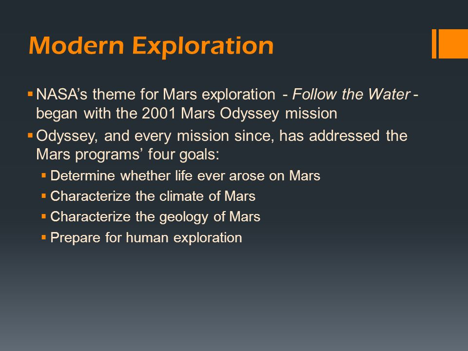 Modern Exploration  NASA's theme for Mars exploration - Follow the Water - began with the 2001 Mars Odyssey mission  Odyssey, and every mission sinc