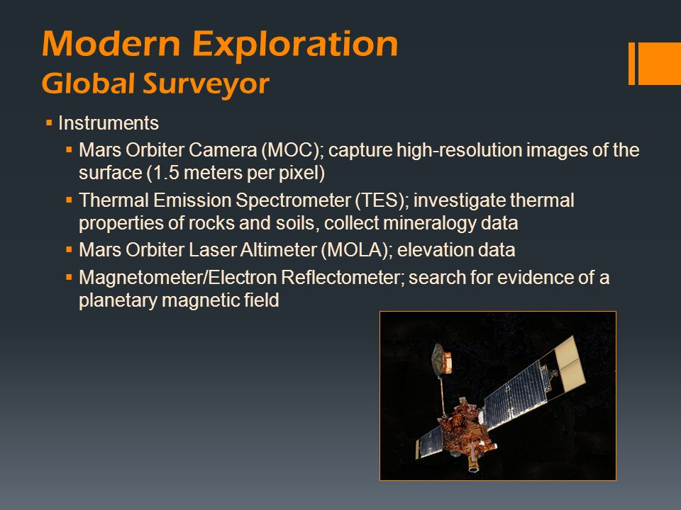 Modern Exploration Global Surveyor  Instruments  Mars Orbiter Camera (MOC); capture high-resolution images of the surface (1.5 meters per pixel)  T