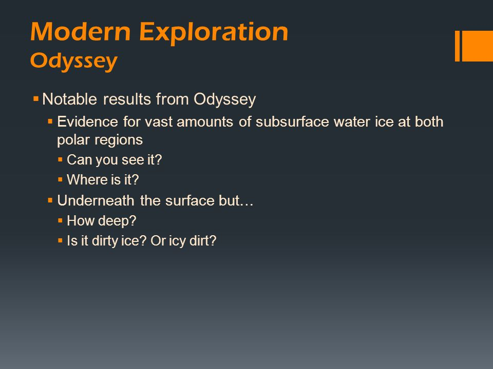  Notable results from Odyssey  Evidence for vast amounts of subsurface water ice at both polar regions  Can you see it?  Where is it?  Underneath