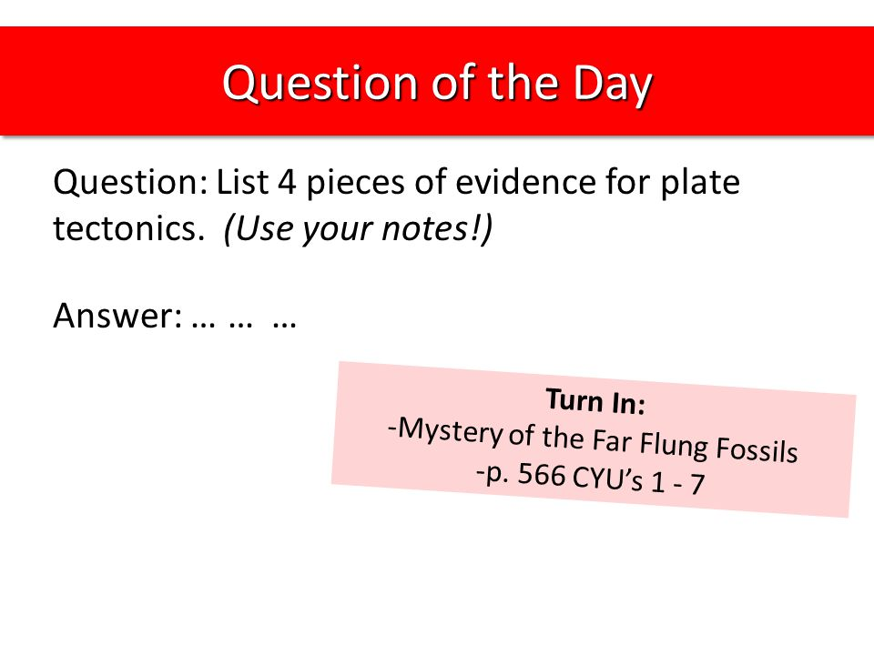 Question of the Day Question: List 4 pieces of evidence for plate tectonics.