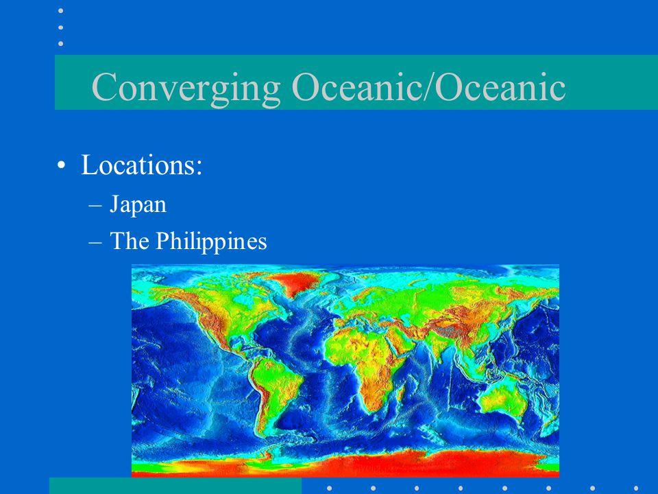 Converging Oceanic/Oceanic Locations: –Japan –The Philippines