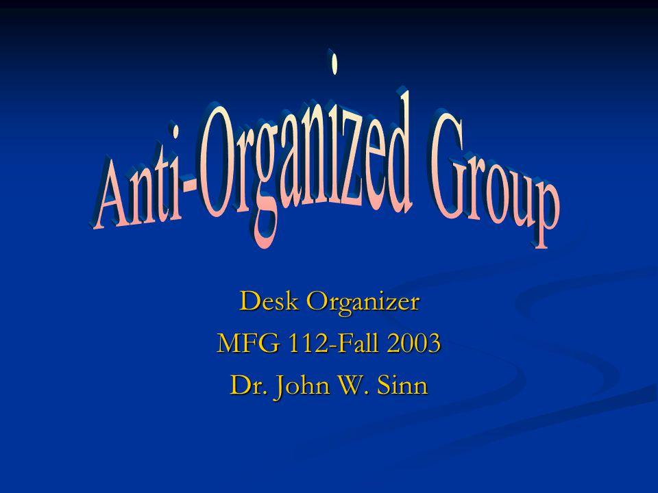 Desk Organizer MFG 112-Fall 2003 Dr. John W. Sinn