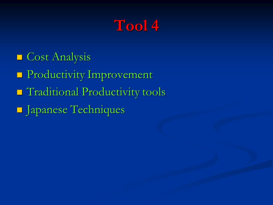 Tool 4 Cost Analysis Cost Analysis Productivity Improvement Productivity Improvement Traditional Productivity tools Traditional Productivity tools Japanese Techniques Japanese Techniques