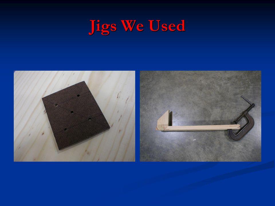 Jigs We Used