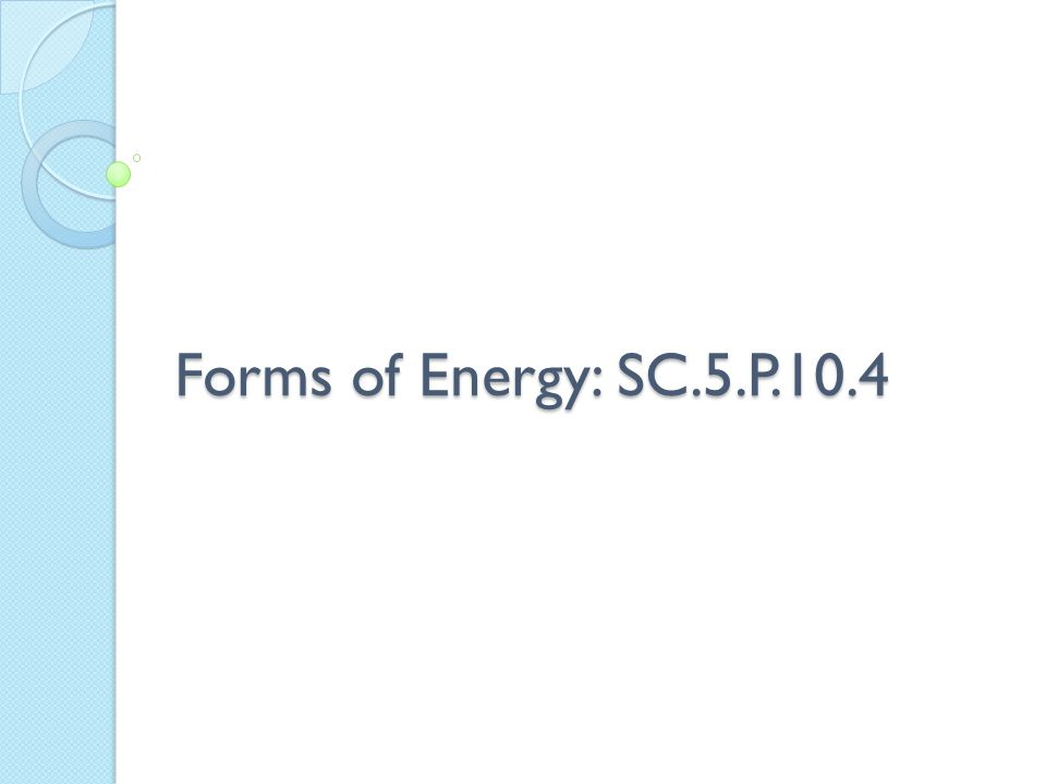 Forms of Energy: SC.5.P.10.4
