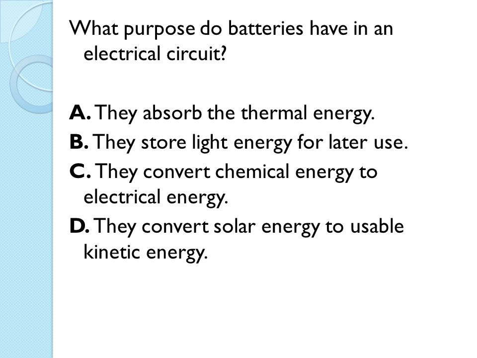 What purpose do batteries have in an electrical circuit.